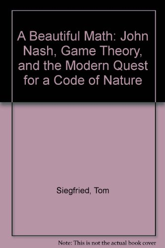 9780309659284: A Beautiful Math: John Nash, Game Theory, and the Modern Quest for a Code of Nature