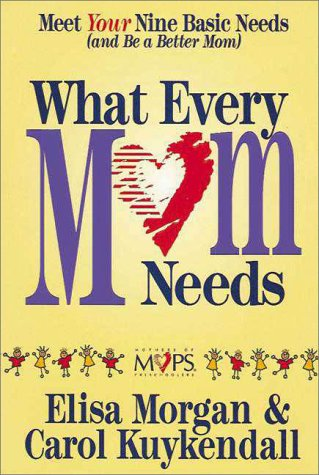 What Every Mom Needs: Morgan, Elisa; Kuykendall, Carol