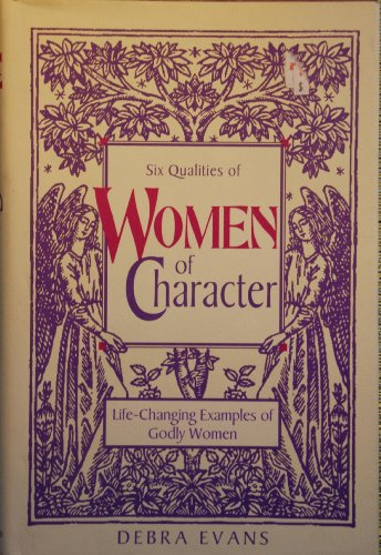 Six Qualities of Women of Character: Life-Changing Examples of Godly Women (9780310201533) by Debra Evans