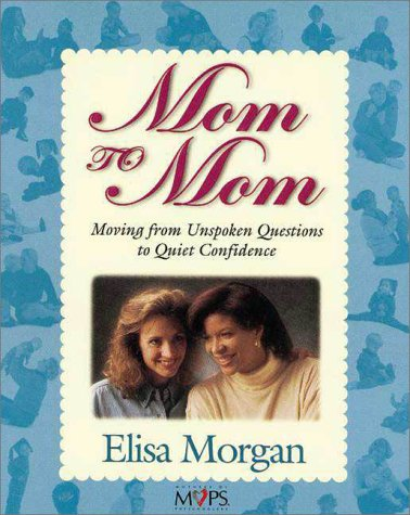Mom To Mom : Moving from Unspoken Questions to Quiet Confidence