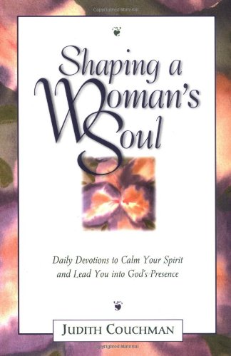 Shaping a Woman's Soul (9780310205173) by Judith Couchman