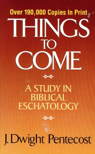 9780310206057: Things to Come: A Study In Biblical Eschatology