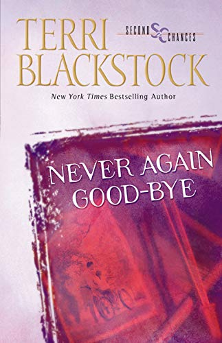 Never Again Good-Bye (Second Chances Series #1): Blackstock, Terri