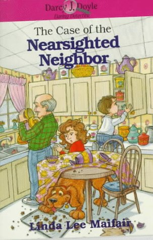 The Case of the Nearsighted Neighbor (Darcy J. Doyle, Daring Detective Series, # 12): Maifair, ...