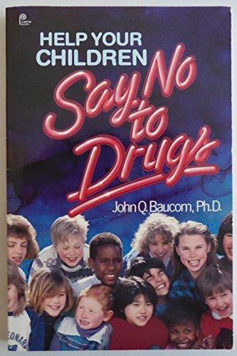 Help your children say no to drugs: Baucom, John Q