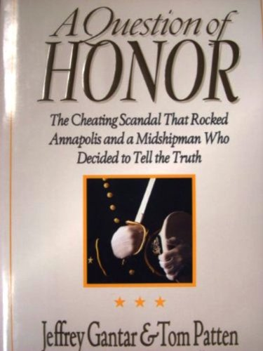 A Question of Honor: The Cheating Scandal That Rocked Annapolis and a Midshipman Who Decided to ...