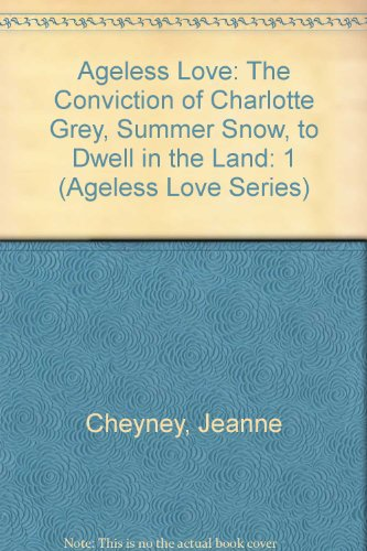 9780310209553: Ageless Love: The Conviction of Charlotte Grey, Summer Snow, to Dwell in the Land (Ageless Love Series)
