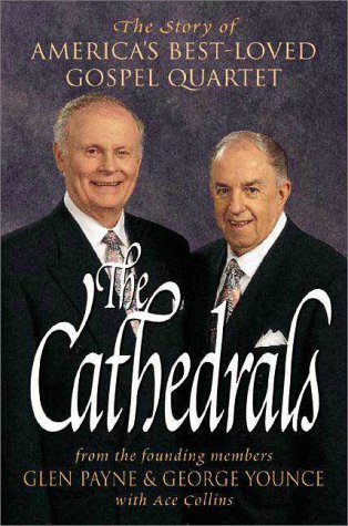 The Cathedrals: The Story of America's Best-Loved: Payne, Glen; Younce,