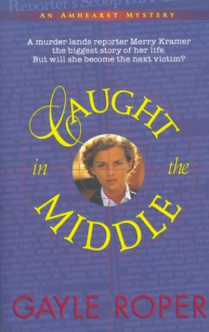 Caught in the Middle (Amhearst Mystery Series #1): Roper, Gayle