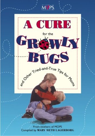 9780310211358: Cure for the Growly Bugs and Other Tried-and-True Tips for Moms, A