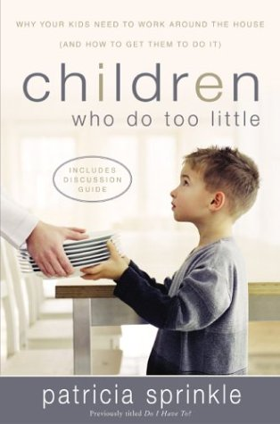 9780310211464: Children Who Do Too Little: Why Your Kids Need to Work Around the House (And How to Get Them to Do It)