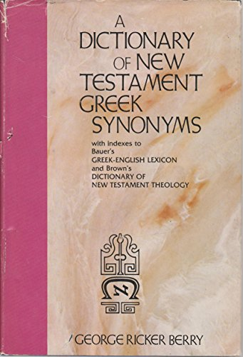 9780310211600: A dictionary of New Testament Greek synonyms, with indexes to Bauer's Greek-English lexicon and Brown's Dictionary of New Testament theology
