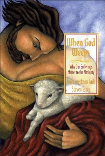 When God Weeps: Why Our Sufferings Matter to the Almighty (9780310211860) by Joni Eareckson Tada; Steve Estes