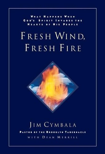 9780310211884: The Fresh Wind, Fresh Fire: What Happens When God's Spirit Invades the Heart of His People