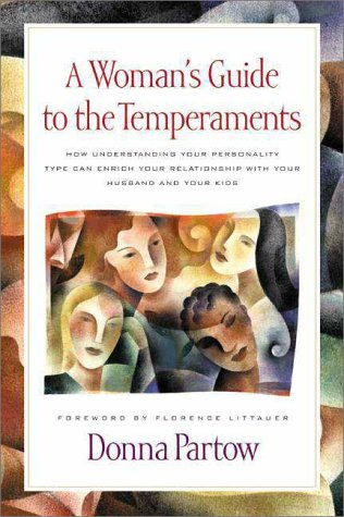 A Woman's Guide to the Temperaments: How Understanding Your Personality Type Can Enrich Your Relationship With Your Husband and Your Kids (9780310212041) by Donna Partow