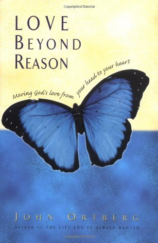 9780310212157: Love Beyond Reason: Moving God's Love from Your Head to Your Heart