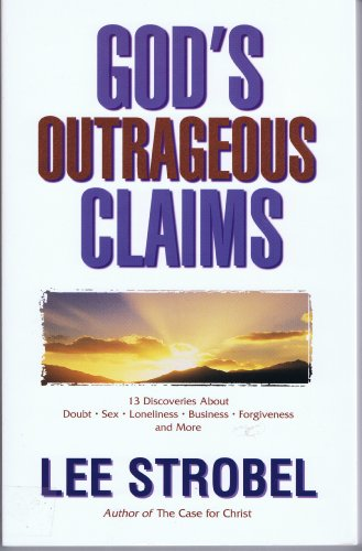 God's Outrageous Claims: Thirteen Discoveries That Can Revolutionize Your Life (0310214157) by Lee Strobel