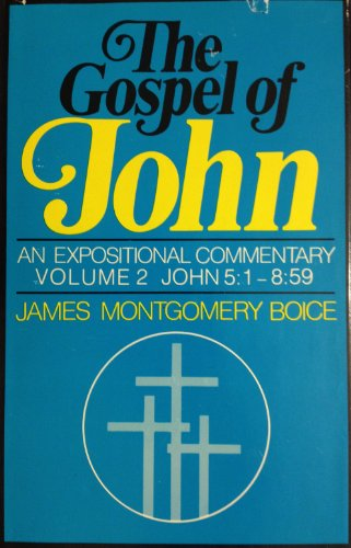 Gospel of John: An Expositional Commentary, Vol. 2: Boice, James Montgomery