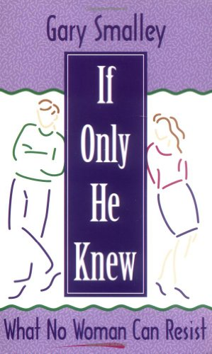 If Only He Knew: What No Woman Can Resist (0310214785) by Gary Smalley; Norma Smalley
