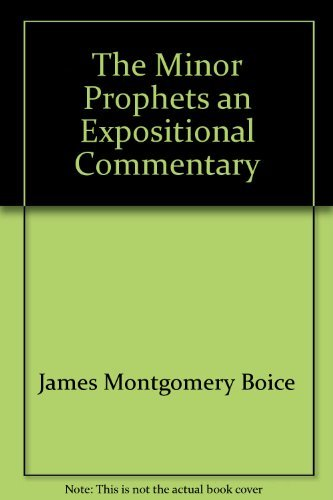 The Minor Prophets: An Expositional Commentary (Hosea-Jonah) (9780310215509) by James Montgomery Boice