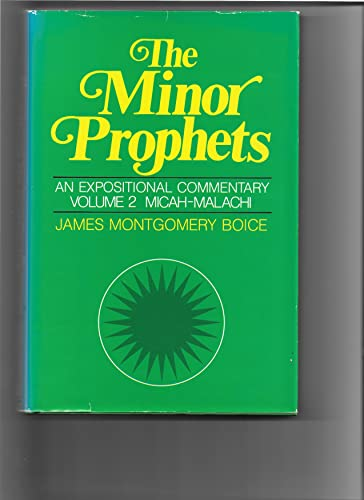 The Minor Prophets, an Expositional Commentary Vol. 2 Micah - Malachi: James Montgomery Boice