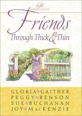 Friends Through Thick and Thin (0310217261) by Gaither, Gloria; Benson, Peggy; MacKenzie, Joy