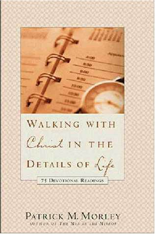 Walking with Christ in the Details of Life: 75 Devotional Readings (0310217660) by Patrick M. Morley