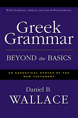 Greek Grammar Beyond the Basics: An Exegetical Syntax of the New Testament with Scripture, Subject,...