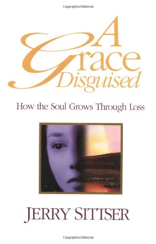 9780310219316: A Grace Disguised: How the Soul Grows Through Loss