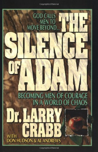 The Silence of Adam: Becoming Men of Courage in a World of Chaos (0310219396) by Larry Crabb; Don Michael Hudson; Al Andrews