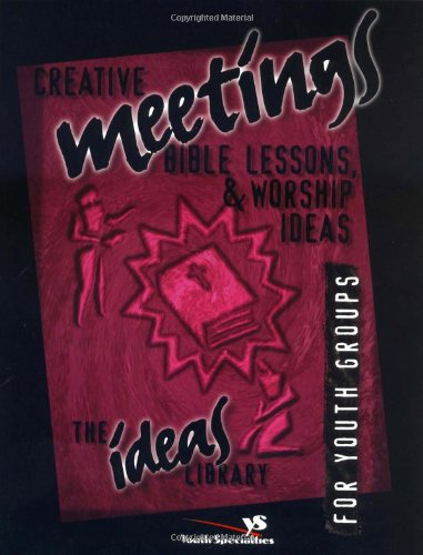 9780310220268: Creative Meetings, Bible Lessons, & Worship Ideas for Youth Groups