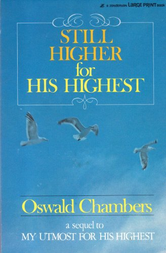 Still Higher for His Highest: Devotional Selections for Every Day: Chambers, Oswald