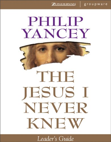 Jesus I Never Knew Leader's Guide, The: Yancey, Philip