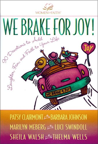 We Brake for Joy! (0310224349) by Barbara Johnson; Luci Swindoll; Marilyn Meberg; Patsy Clairmont; Sheila Walsh; Thelma Wells