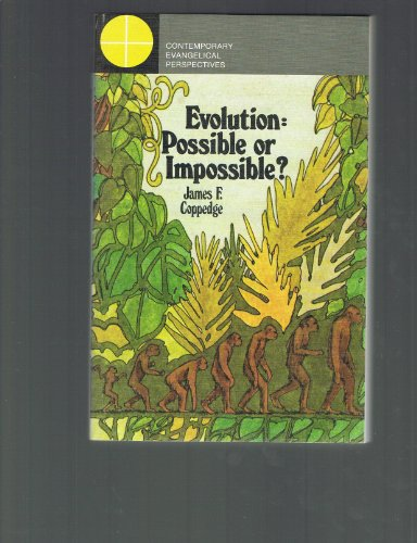 Evolution: Possible or Impossible?: Coppedge, James F.