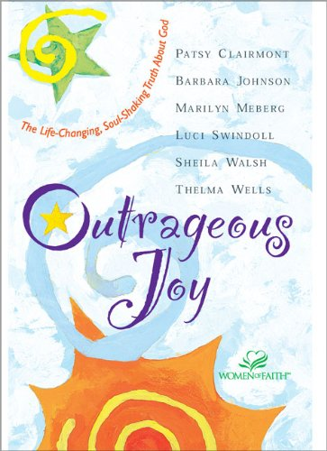 Outrageous Joy (0310226481) by Patsy Clairmont; Barbara Johnson; Marilyn Meberg; Luci Swindoll; Sheila Walsh; Thelma Wells