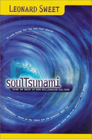 Soultsunami: Sink or Swim in New Millennium Culture (0310227623) by Leonard I. Sweet