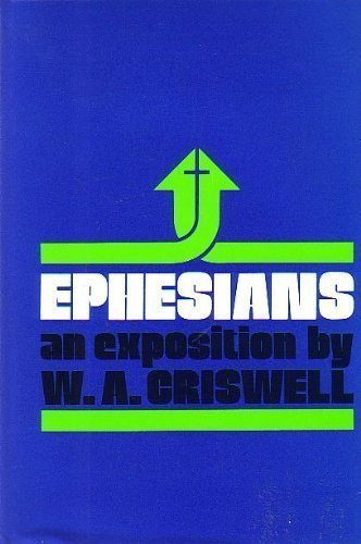 Ephesians: An Exposition (0310227801) by Criswell, W. A.