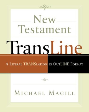New Testament Transline: A Literal Translation in Outline Format: Magill, Michael