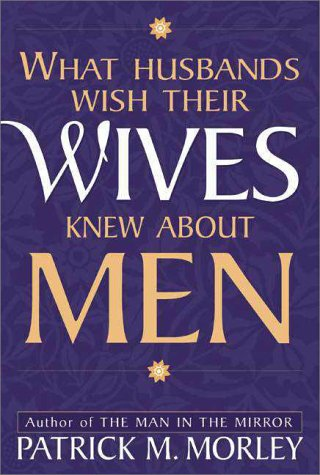 What Husbands Wish Their Wives Knew About Men (9780310229094) by Morley, Patrick M.