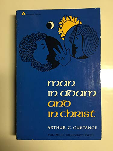 Man in Adam and in Christ: The Doorway Papers: Custance, Arthur C.