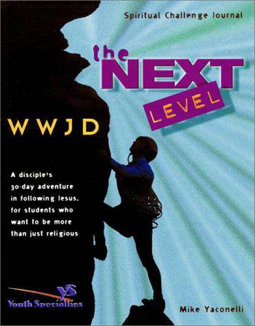 WWJD Spiritual Challenge Journal - The Next Level (0310229855) by Youth Specialties; Yaconelli, Mike