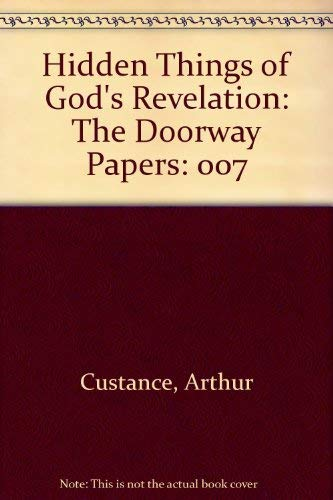 Hidden Things of God's Revelation, Volume 7: The Doorway Papers: Custance, Arthur