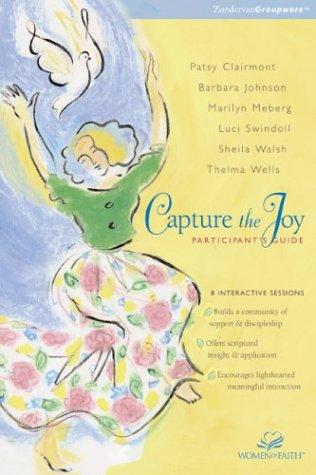 Capture the Joy Participant's Guide: Zondervan Bible Publishers, Patsy Clairmont, Marilyn ...