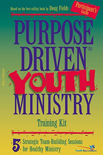 9780310231097: Purpose-driven Youth Ministry Training Kit: 5 Strategic Team-building Sessions for Healthy Ministry: Participant's Guide