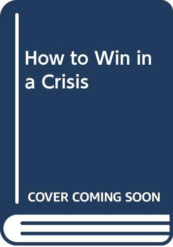 9780310231813: How to Win in a Crisis