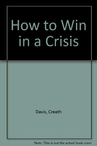 9780310231912: How to Win in a Crisis