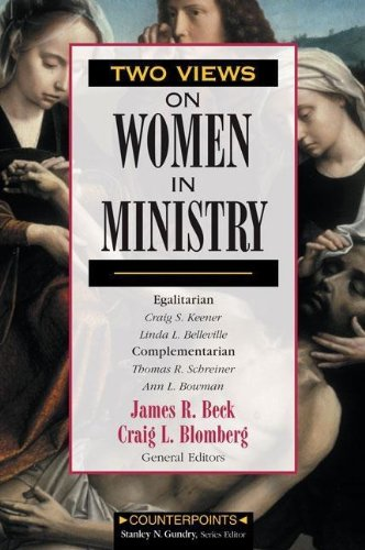 Two Views on Women in Ministry (0310231957) by Craig Blomberg; Thomas R. Schreiner; James R. Beck; Ann L. Bowman; Linda L. Belleville; Craig Keener