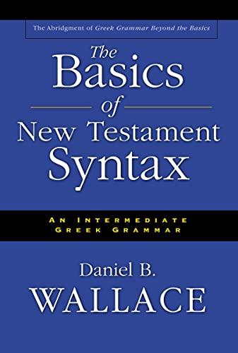 9780310232292: The Basics of New Testament Syntax: An Intermediate Greek Grammar