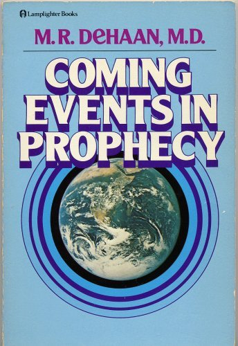 Coming Events in Prophecy: M.R. DeHaan, M.D.